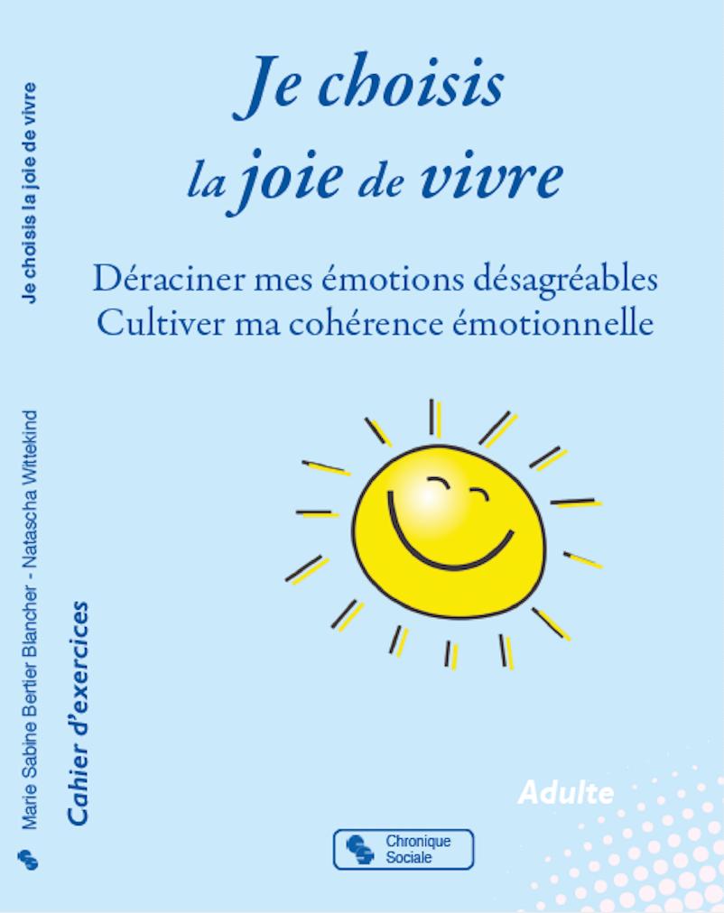 je choisis la joie de vivre  déraciner mes émotions désagréables, cultiver ma cohérence émotionnelle  Marie Sabine Bertier Psy Brignais livre